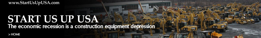 StartUsUpUSA.com - The economic recession is a construction equipment depression
